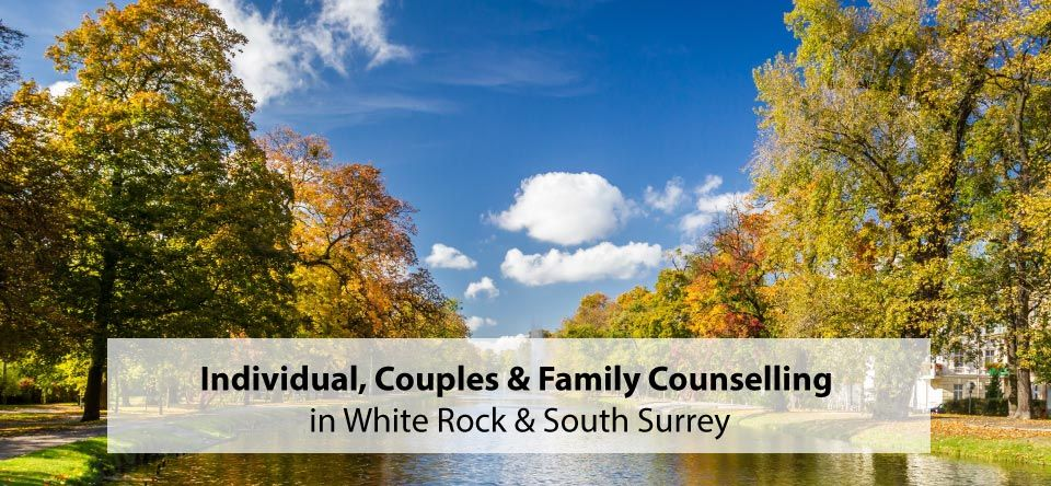 Individual, Couples & Family Counselling in White Rock & South Surrey